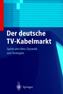 Der deutsche TV-Kabelmarkt von Stoll,  S., Stritzl,  Peter