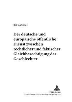 Der deutsche und europäische öffentliche Dienst zwischen rechtlicher und faktischer Gleichberechtigung der Geschlechter von Graue,  Bettina