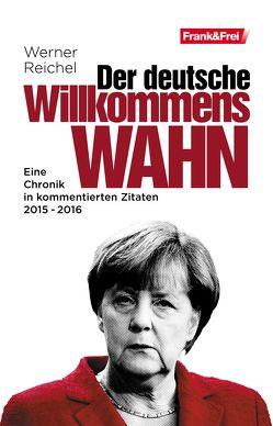 Der deutsche Willkommenswahn von Reichel,  Werner