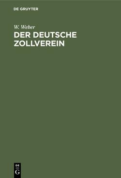 Der deutsche Zollverein von Weber,  W.