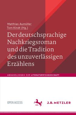 Der deutschsprachige Nachkriegsroman und die Tradition des unzuverlässigen Erzählens von Aumüller,  Matthias, Kindt,  Tom