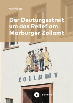 Der Deutungsstreit um das Relief am Marburger Zollamt von Geese,  Uwe