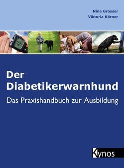 Der Diabetikerwarnhund von Grosser,  Nina, Körner,  Viktoria