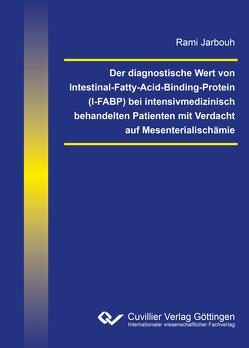 Der diagnostische Wert von Intestinal-Fatty-Acid-Binding-Protein (I-FABP) bei intensivmedizinisch behandelten Patienten mit Verdacht auf Mesenterialischämie von Jarbouh,  Rami