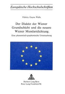 Der Dialekt der Wiener Grundschicht und die neuere Wiener Mundartdichtung von Walls,  Felicity Gayna