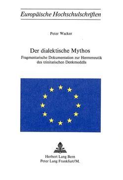 Der dialektische Mythos von Wacker, Peter
