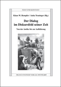 Der Dialog im Diskursfeld seiner Zeit von Hempfer,  Klaus W., Traninger,  Anita