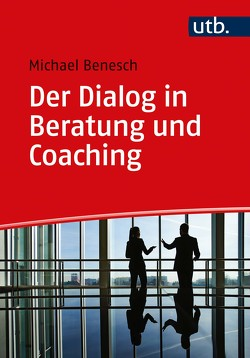 Der Dialog in Beratung und Coaching von Benesch,  Michael