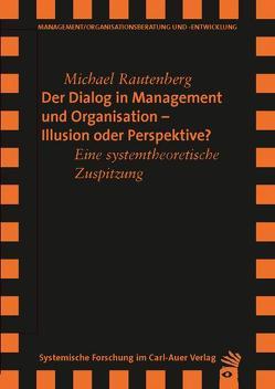 Der Dialog in Management und Organisation  Illusion oder Perspektive von Rautenberg,  Michael, Wimmer,  Rudolf