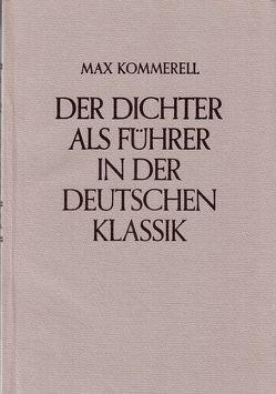 Der Dichter als Führer in der deutschen Klassik / Der Dichter als Führer in der deutschen Klassik von Heftrich,  Eckhard, Kommerell,  Max