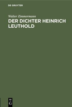 Der Dichter Heinrich Leuthold von Uhlemann,  ..., Zimmermann,  Walter