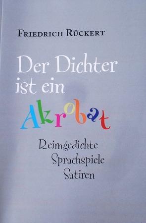 """""""Der Dichter ist ein Akrobat"""" von Gasseleder,  Klaus, Rückert,  Friedirch"""