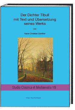 Der Dichter Tibull mit Text und Übersetzung seines Werkes von Günther,  Hans Christian