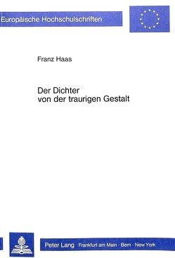Der Dichter von der traurigen Gestalt von Haas,  Franz