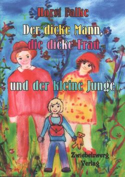 Der dicke Mann, die dicke Frau und der kleine Junge von Falke,  Horst, Laufenburg,  Heike