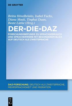 Der-Die-DaZ – Forschungsbefunde zu Sprachgebrauch und Spracherwerb von Deutsch als Zweitsprache von Duan,  Tinghui, Fuchs,  Isabel, Hövelbrinks,  Britta, Lütke,  Beate, Maak,  Diana
