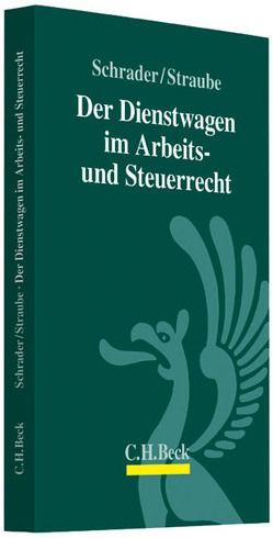 Der Dienstwagen im Arbeits- und Steuerrecht von Schrader,  Peter, Straube,  Gunnar