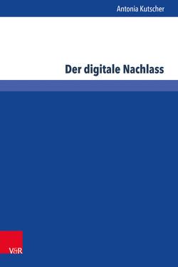 Der digitale Nachlass von Kutscher,  Antonia