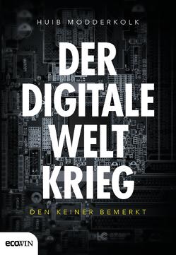 Der digitale Weltkrieg, den keiner bemerkt von Modderkolk,  Huib, Reinhardus,  Sabine