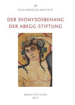 Der Dionysosbehang der Abegg-Stiftung von Hohmann,  Henry B., Niekamp,  Bettina, Viràg,  Christoph von, Willers,  Dietrich