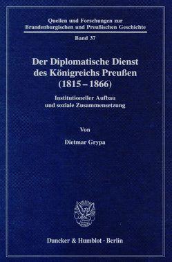 Der Diplomatische Dienst des Königreichs Preußen (1815 – 1866). von Grypa,  Dietmar