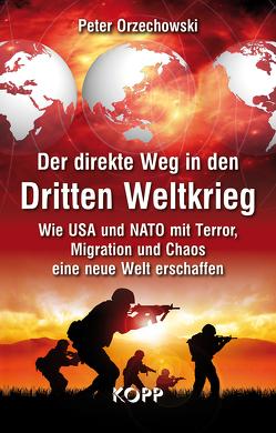 Der direkte Weg in den Dritten Weltkrieg von Orzechowski,  Peter