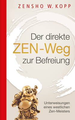 Der direkte ZEN-Weg zur Befreiung von Kopp,  Zensho W.