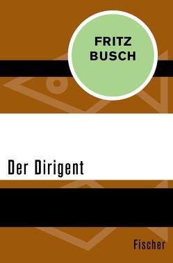 Der Dirigent von Busch,  Fritz, Busch,  Grete, Mayer,  Thomas