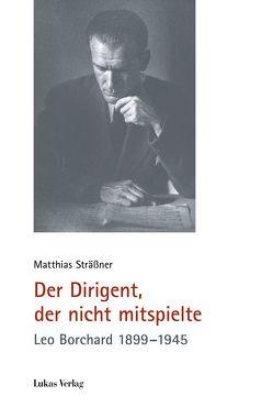 Der Dirigent, der nicht mitspielte von Sträßner,  Matthias