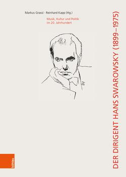 Der Dirigent Hans Swarowsky (1899–1975): von Grassl,  Markus, Kapp,  Reinhard