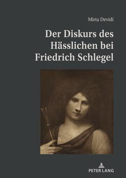 Der Diskurs des Hässlichen bei Friedrich Schlegel von Devidi,  Mirta