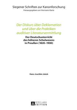 Der Diskurs über Deklamation und über die Praktiken auditiver Literaturvermittlung von Jakob,  Hans-Joachim