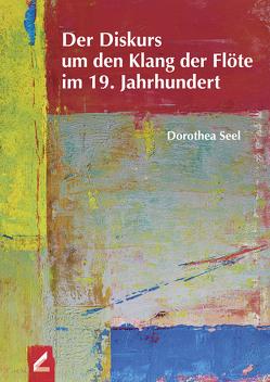 Der Diskurs um den Klang der Flöte im 19. Jahrhundert von Seel,  Dorothea