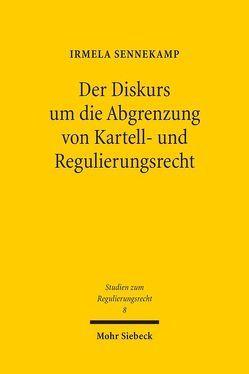Der Diskurs um die Abgrenzung von Kartell- und Regulierungsrecht von Sennekamp,  Irmela