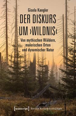 Der Diskurs um 'Wildnis' von Kangler,  Gisela