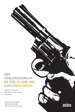 Der Dokumentarfilm ist tot, es lebe der Dokumentarfilm von Leitner,  Matthias, Sorg,  Sebastian, Sponsel,  Daniel
