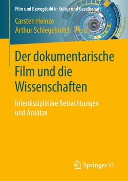 Der dokumentarische Film und die Wissenschaften von Heinze,  Carsten, Schlegelmilch,  Arthur