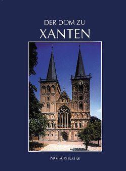 Der Dom zu Xanten und seine Kunstschätze von Grote,  Udo, Heidbüchel,  Heinrich, Hilger,  Hans P