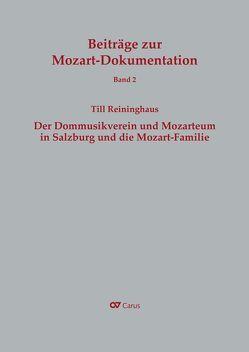 Der Dommusikverein und Mozarteum in Salzburg und die Mozart-Familie von Reininghaus,  Till