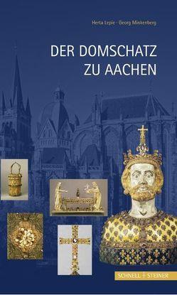 Der Domschatz zu Aachen von Lepie,  Herta, Minkenberg,  Georg