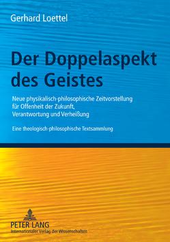 Der Doppelaspekt des Geistes von Loettel,  Gerhard