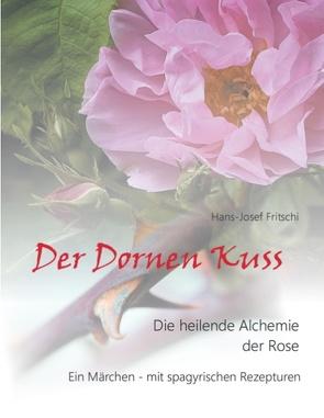 Der Dornen Kuss von Fritschi,  Hans-Josef
