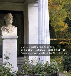 Der Dorotheenstädtische Friedhof von Ernerth,  Martin, Kuhn,  Jörg