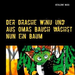 Der Drache Winu und aus Omas Bauch wächst nun ein Baum von Mara,  Geraldine