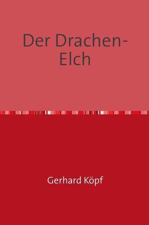 Der Drachen-Elch von Köpf,  Gerhard
