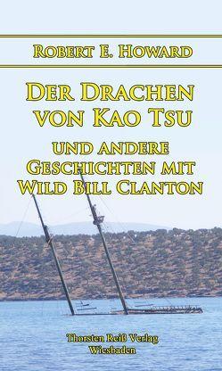 Der Drachen von Kao Tsu und andere Geschichten mit Wild Bill Clanton von Howard,  Robert E., Monzel,  Andrea, Reiß,  Thorsten