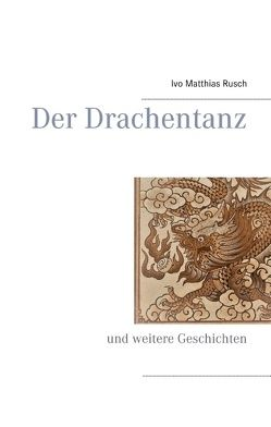 Der Drachentanz von Rusch,  Ivo Matthias