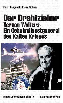 Der Drahtzieher. Vernon Walters – ein Geheimdienstgeneral des Kalten Krieges von Eichner,  Klaus, Langrock,  Ernst