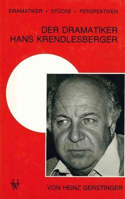 Der Dramatiker Hans Krendlesberger von Gerstinger,  Heinz