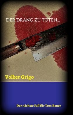 Der Drang zu töten von Grigo,  Volker